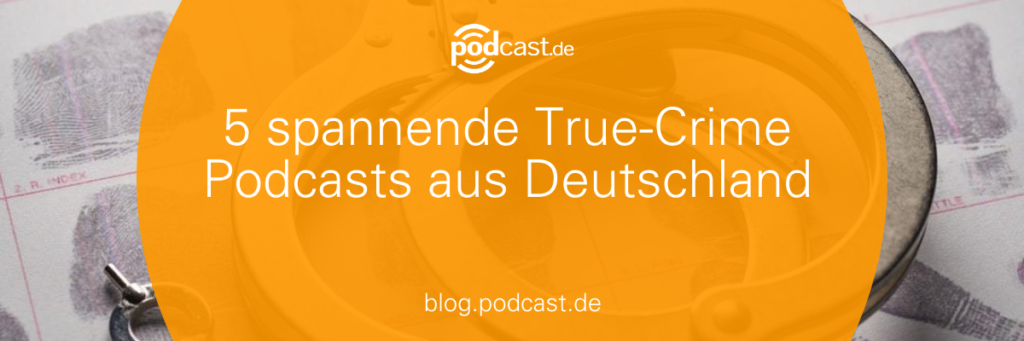 5 spannende True-Crime Podcasts aus Deutschland. Deutsche True Crime-Podcasts. Echte Verbrechen aus Deutschland.