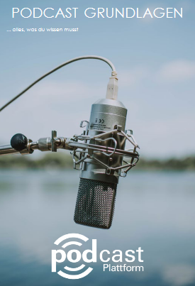 Podcast Grundlagen: Wie mache ich einen Podcast? Einstieg ins Podcasting. Hilfestellung und Einleitung bereitgestellt durch die Podcast Plattform